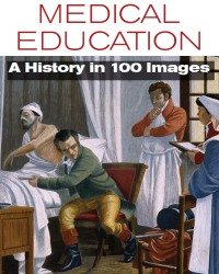 K. Walsh - Medical Education. A History in 100 Images